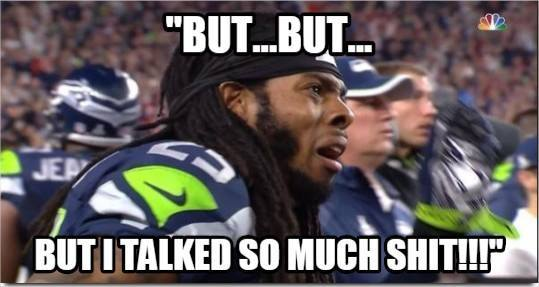 """but...but... but I talked so much shit!!!"".-  #RichardSherman, #SuperbowlXLIX, #superbowl,  #reactionface, #Reaction, #talk,#shit, #seahawkshaters, #seahawkslose"