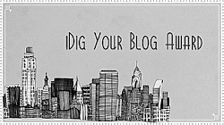 I Dig Your Blog Award