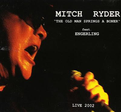 Mitch Ryder & Engerling - The old Man Springs A Boner (2002 Great Live Album - Wave)