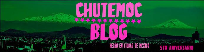 Chutemoc Blog, hecho en ciudad de mexico