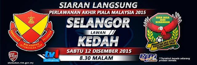 live streaming Selangor Vs Kedah Final Piala Malaysia 12 Disember 2015