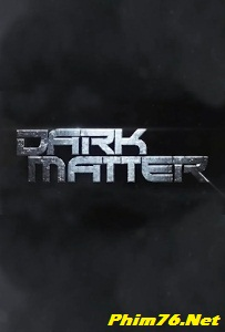 Vật Chất Bí Ẩn Season 1 - Dark Matter Season 1