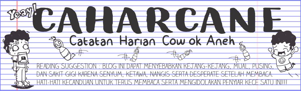 CAHAR CANE : Catatan Harian Cowok Aneh