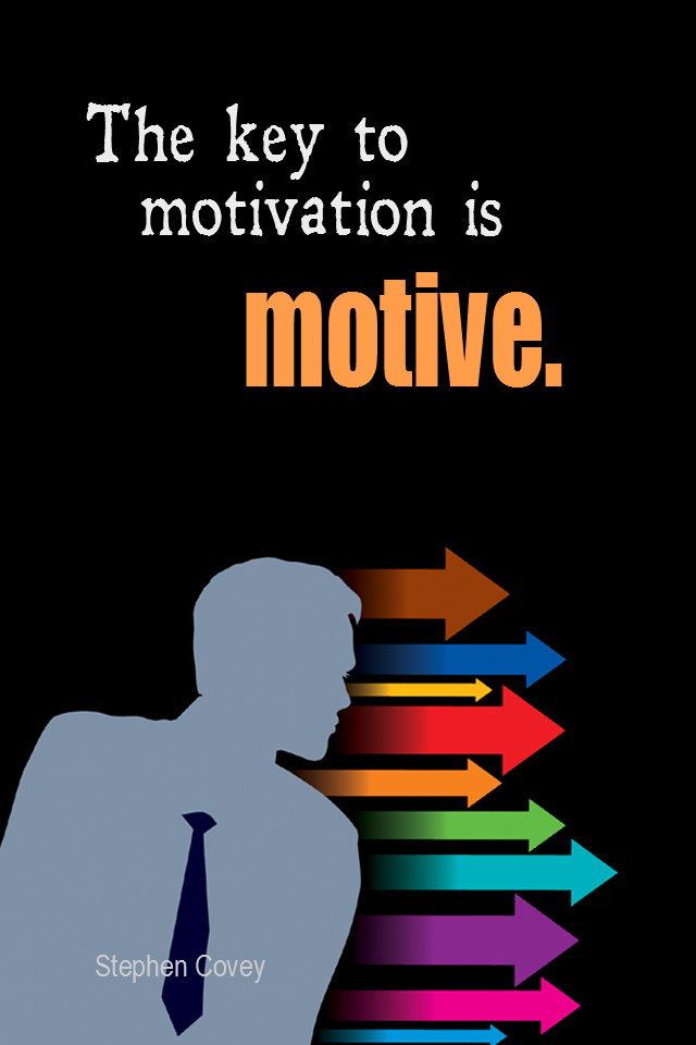 visual quote - image quotation for MOTIVATION - The key to motivation is motive. - Stephen Covey