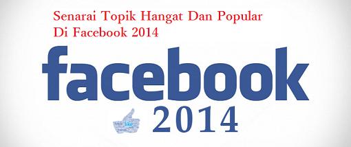 Senarai Topik Hangat Dan Popular Di Facebook 2014