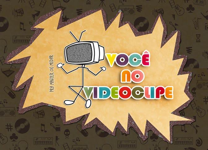 Você no Videoclipe: Pra Manter ou Mudar