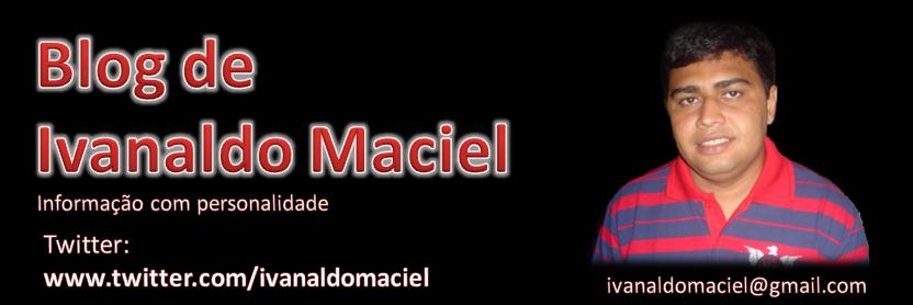 Blog de Ivanaldo Maciel - Informação com Personalidade