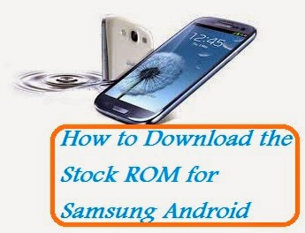 Download the Stock ROM for Samsung Android Device