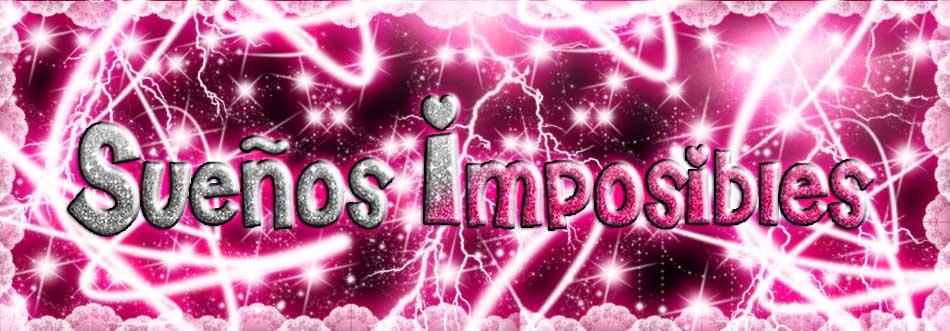 ♥♫♪•*¨*•¸¸❤....Sueños Imposibles...❤¸¸.•*¨*•♪♫♥