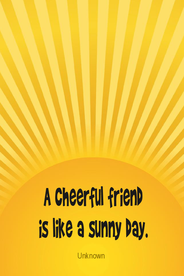 visual quote - image quotation for FRIENDSHIP - A cheerful friend is like a sunny day. – Unknown