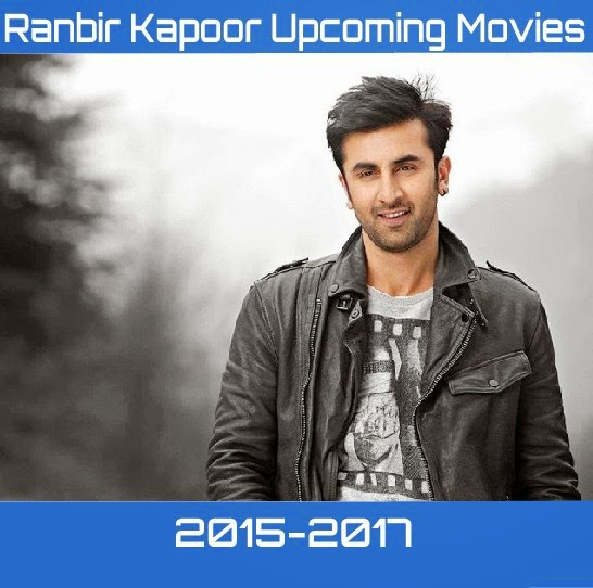 Bollywood Arena: Ranbir Kapoor Upcoming Movies 2015-2017