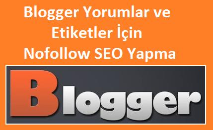 Blogger Yorumlar ve Etiketler İçin Nofollow SEO Yapma