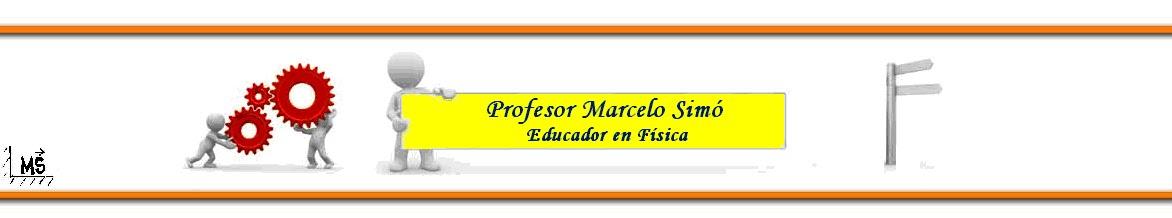 """Profesor Marcelo Simó                   Educación en """"Física"""""""