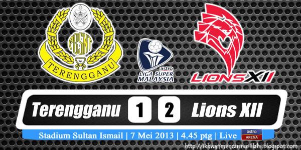 Keputusan Terengganu vs Lions XII 7 Mei 2013 - Liga Super 2013