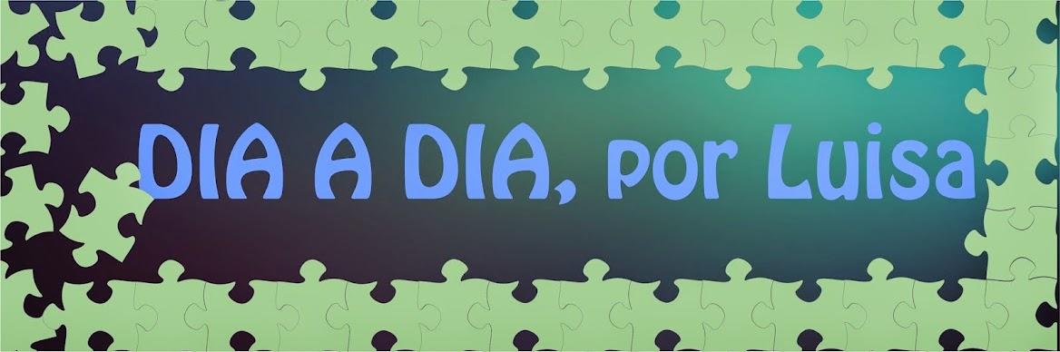 DIA A DIA, por Luisa