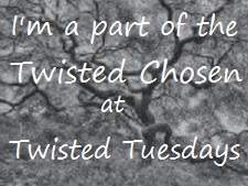I am a Twisted Chosen at Twisted Tuesdays
