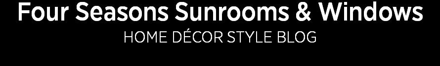 Four Seasons Sunrooms And Windows <br>Home Décor Blog