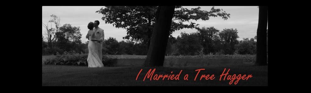 I Married a Tree Hugger