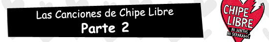 Las Canciones de Chipe Libre Canal 13 - Parte 2
