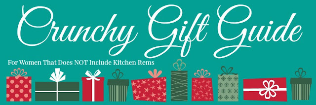 Crunchy Gift Guide - For Women That Does NOT Include Kitchen Items