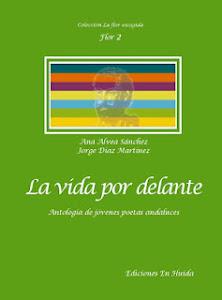 La vida por delante. Antología de jóvenes poetas andaluces (Ediciones en Huida, 2012)