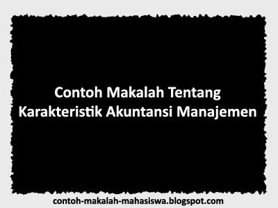 Contoh Makalah Karakteristik Akuntansi Manajemen