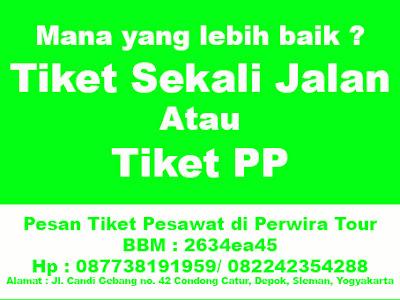 Lebih baik beli Tiket PP atau Sekali Jalan