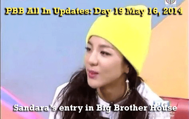 PBB All In Updates: Day 19 May 16, 2014 Sandara's entry in the house