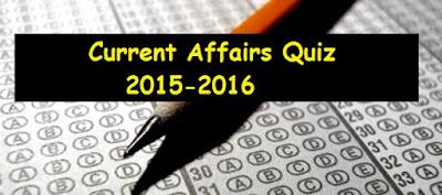 Current Affairs Quiz 2015 - 2016