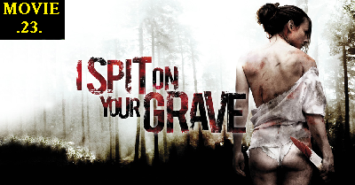 I Spit on Your Grave, 2010, Unrated, Crime, Murder, Revenge, Vengeance, Hollywood, woman, girl,