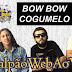 BOW BOW COGUMELO #GalpãoWebAoVivo