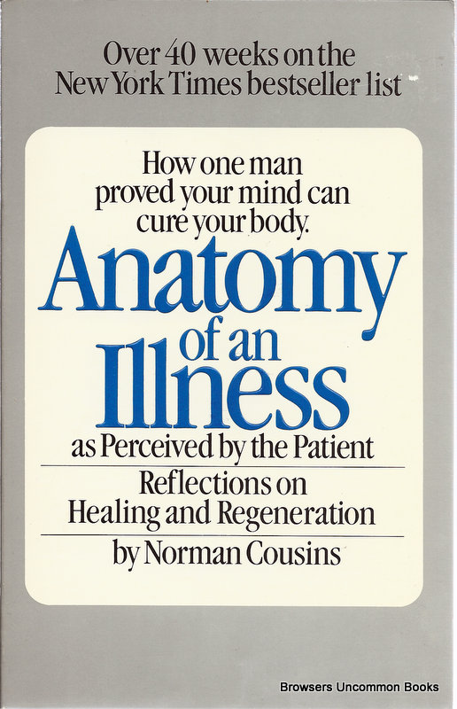 a summary of norman cousins anatomy of an illness as perceived by the patient Norman cousins summary  in his 1979 book anatomy of an illness as perceived by the patient  norman, anatomy of an illness as perceived by the.