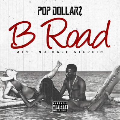 POP DOLLARZ - B ROAD (AIN'T NO HALF STEPPIN')