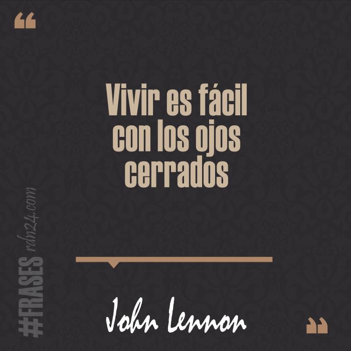 Vivir es fácil con los ojos cerrados #Frases #JohnLennon