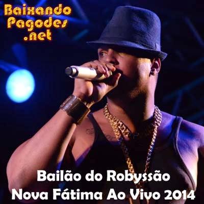 Bailão do Robyssão - Nova Fátima Ao Vivo 2014, baixar músicas grátis, baixar cd completo, baixaki músicas grátis, música nova de bailão do robyssão, bailão do robyssão ao vivo, cd novo de bailão do robyssão, baixar cd de bailão do robyssão 2014, bailão do robyssão, ouvir bailão do robyssão, ouvir pagode, bailão do robyssão, os melhores bailão do robyssão, baixar cd completo de bailão do robyssão, baixar bailão do robyssão grátis, baixar bailão do robyssão, baixar bailão do robyssão atual, bailão do robyssão 2014, baixar cd de bailão do robyssão, bailão do robyssão cd, baixar musicas de bailão do robyssão, bailão do robyssão baixar músicas
