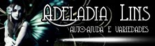 Adeladia Lins - Dicas de aut-ajuda e variedades