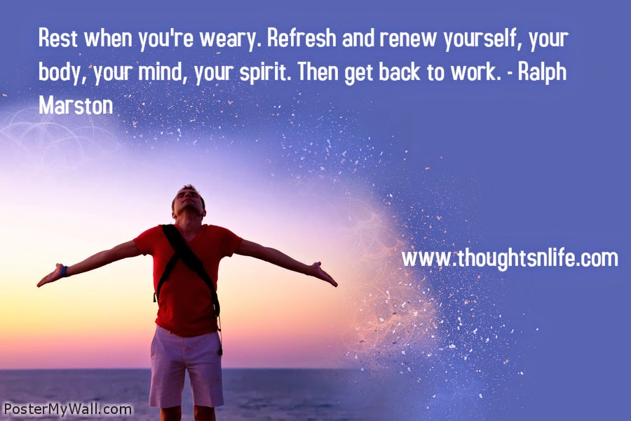 Thoughtsnlife.com : Rest when you're weary. Refresh and renew yourself, your body, your mind, your spirit. Then get back to work. - Ralph Marston