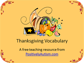 http://www.positivelyautism.com/downloads/Thanksgiving_Vocabulary.pdf