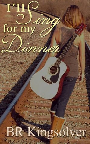 Review: I'll Sing for my Dinner by B.R. Kingsolver