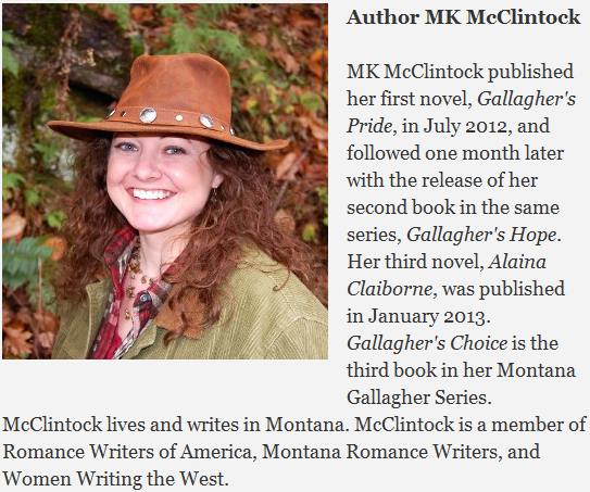 Author MK McClintock has published four books: Gallagher's Pride, Gallagher's Hope, Gallagher's Choice and Alaina Claiborne