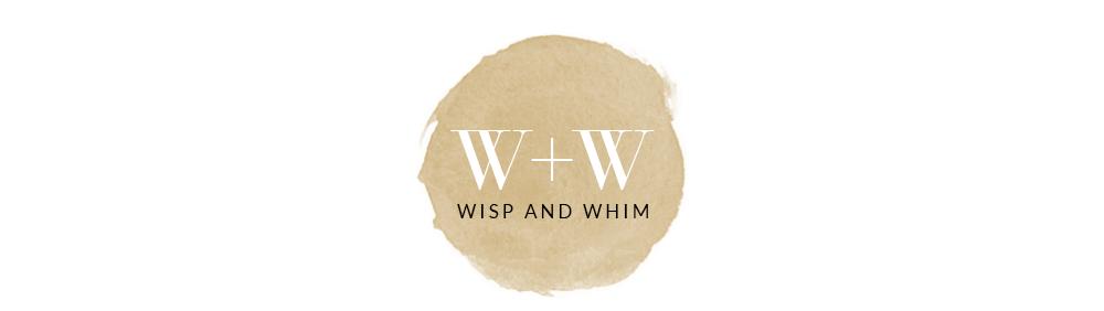 wisp + whim