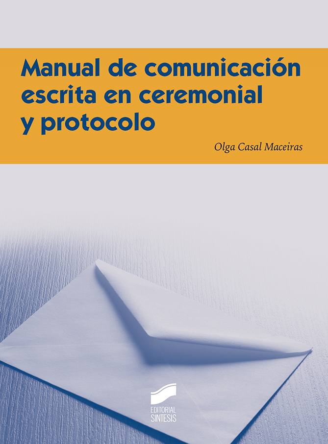 Manual de Comunicación Escrita en Ceremonial y Protocolo, por Olga Casal