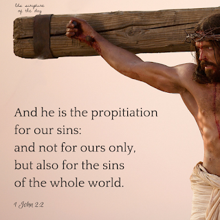 And he is the propitiation for our sins: and not for ours only, but also for the sins of the whole world. 1 John 2:2