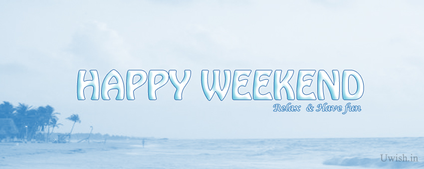 Happy Weekend - Relax and Have Fun e greeting cards and wishes in beach.