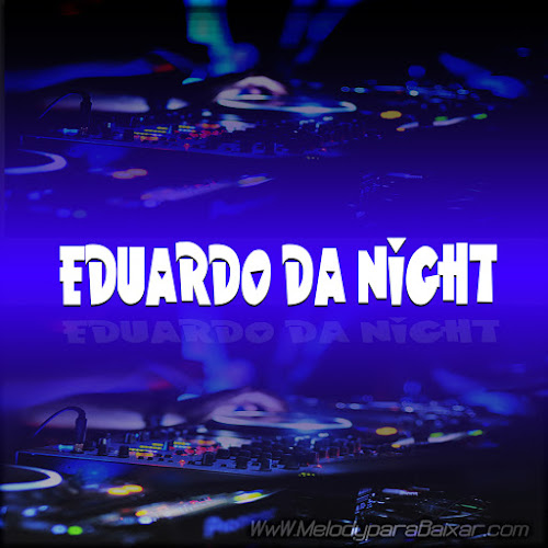 SET DJ EDUARDO DA NIGHT - MELODY 2016