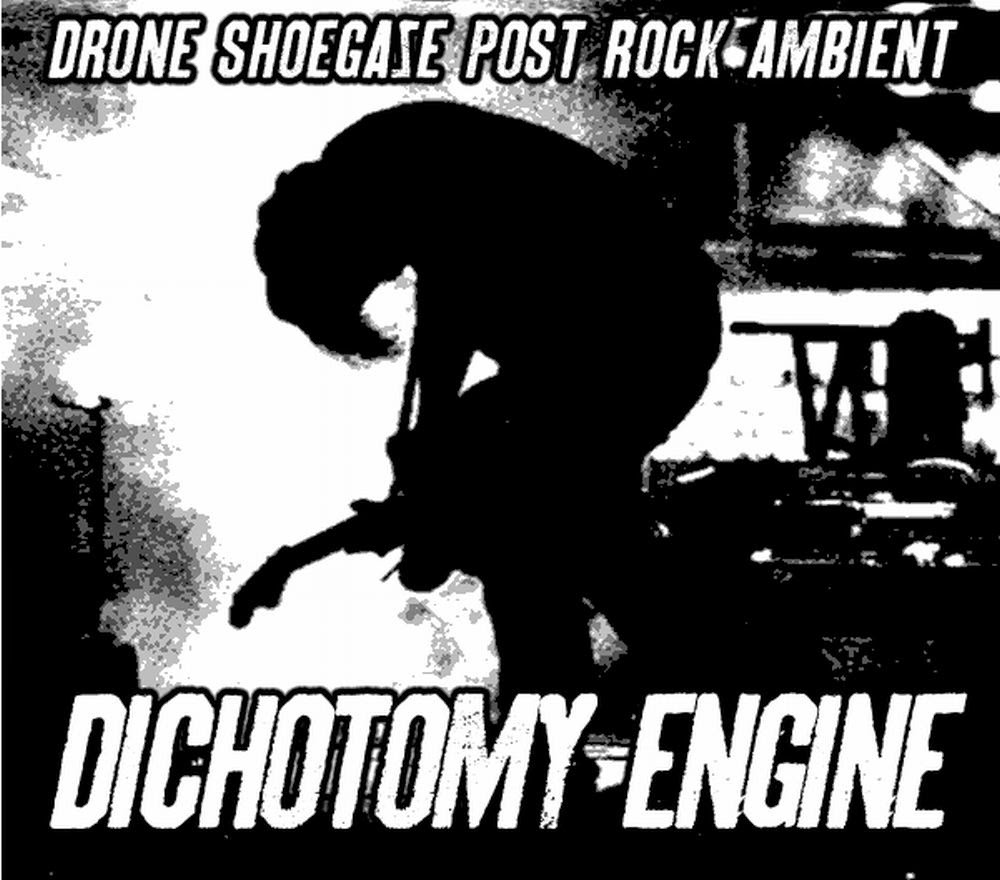Dichotomy Engine drone shoegaze post rock ambient