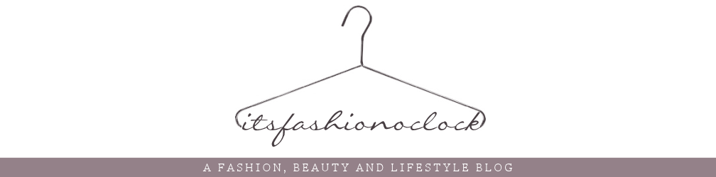 ITSFASHIONOCLOCK | FASHION, BEAUTY & LIFESTYLE