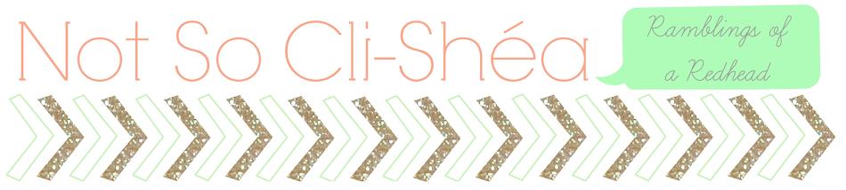 Not So Cli-Shéa