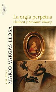 La Orgía Perpétua: Flaubert y Madame Bovary - Mario Vargas Llosa