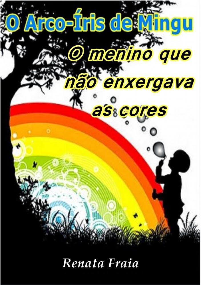 """Livro: """"O Arco-Íris de Mingu: O menino que não enxergava as cores"""", de Renata Fraia"""